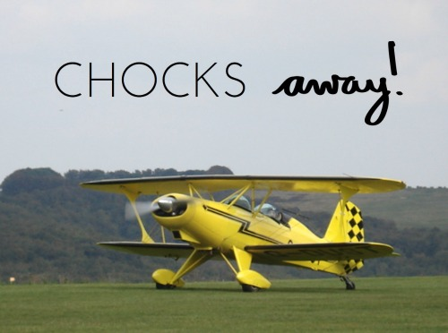chocks away